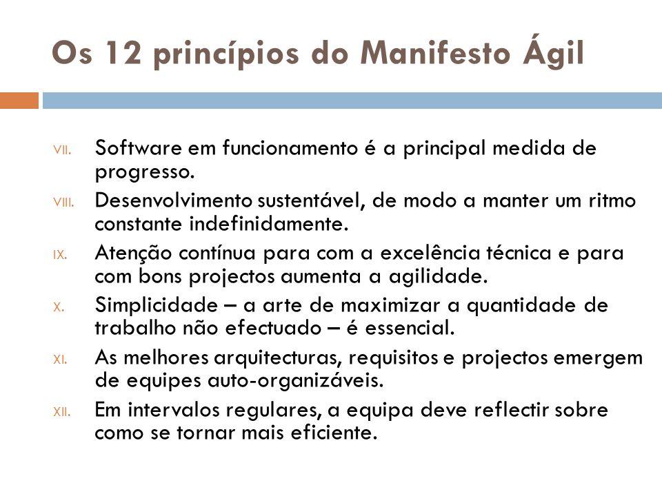 Os 12 princípios do Manifesto Ágil VII. Software em funcionamento é a principal medida de progresso. VIII. Desenvolvimento sustentável, de modo a mant
