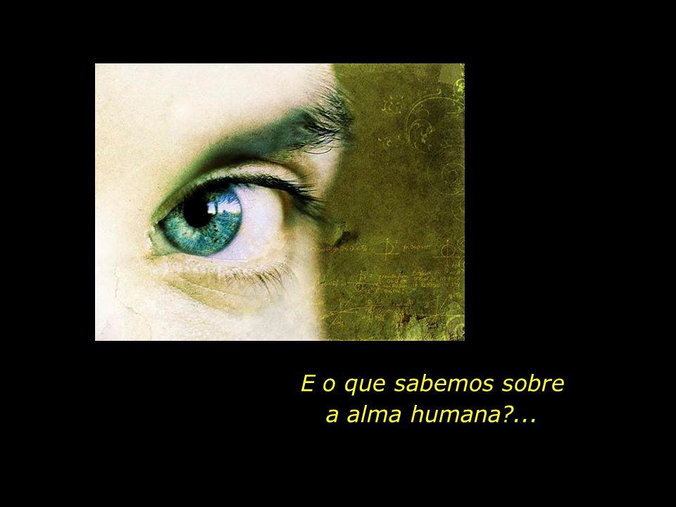 Existem os olhos do corpo, e existe o olhar da alma.