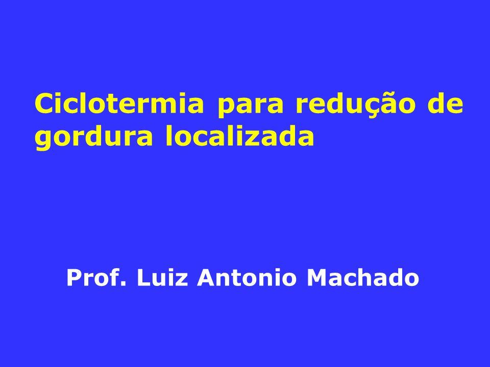 Ciclotermia para redução de gordura localizada Prof. Luiz Antonio Machado