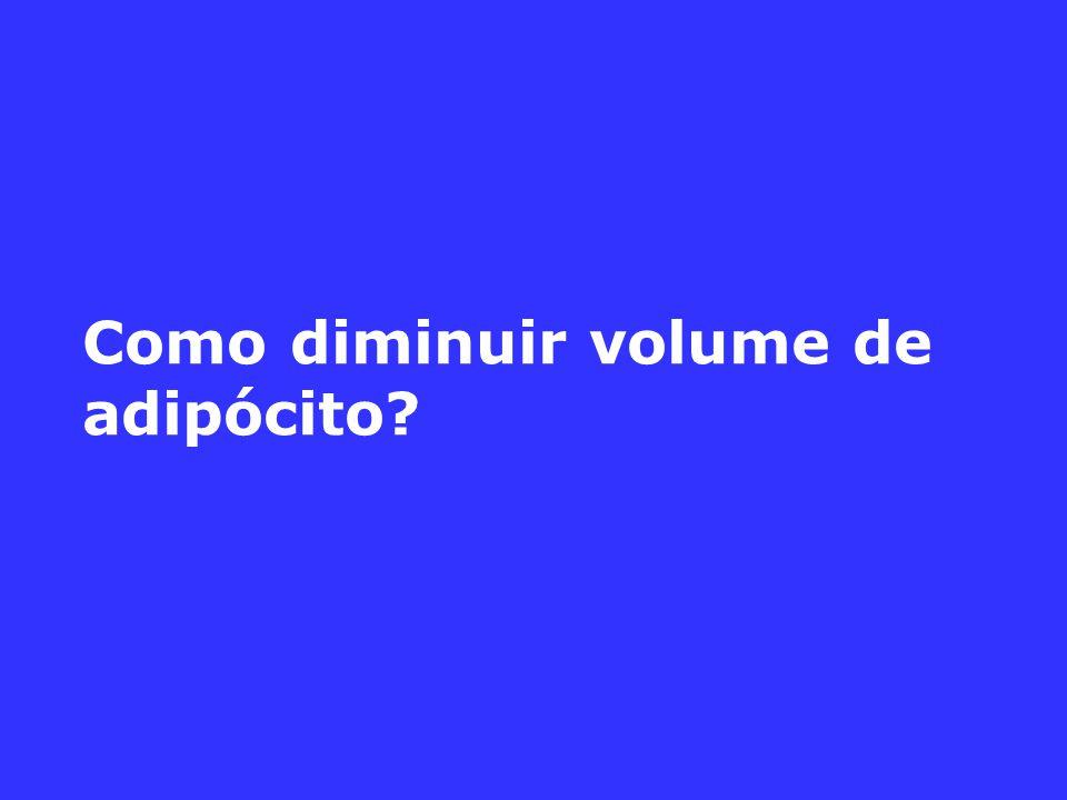 Como diminuir volume de adipócito?