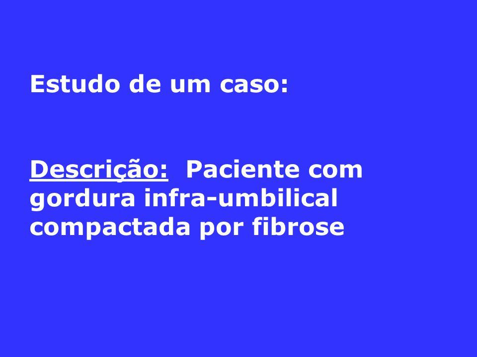 Estudo de um caso: Descrição: Paciente com gordura infra-umbilical compactada por fibrose