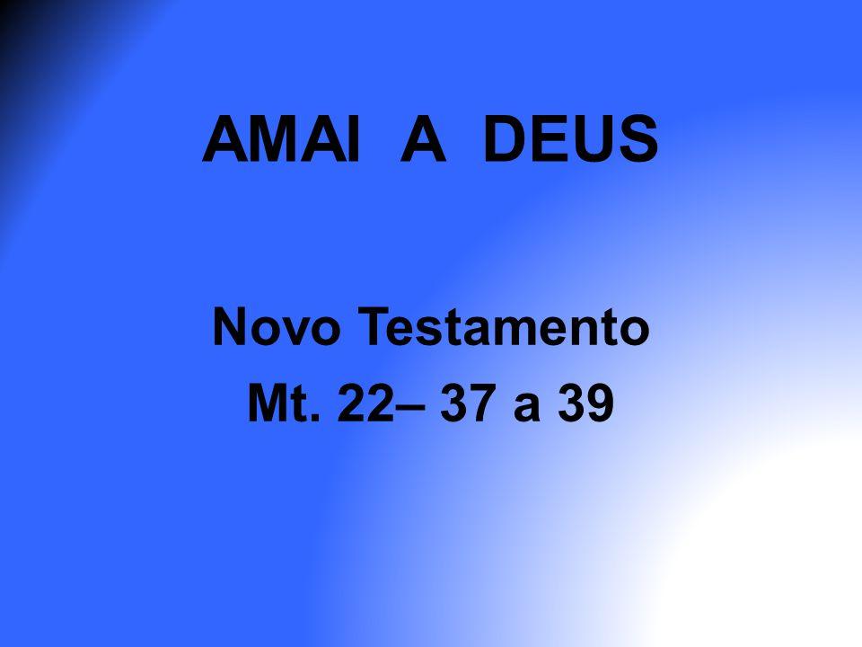 Para melhor compreensão do assunto transcrevo aqui Matheus 22– 34 a 40 NT Os fariseus, ouvindo que Ele fechara a boca dos saduceus, reuniram-se em grupo e um deles – para pô-lo à prova – perguntou-lhe : Mestre, qual é o maior dos mandamentos da Lei .