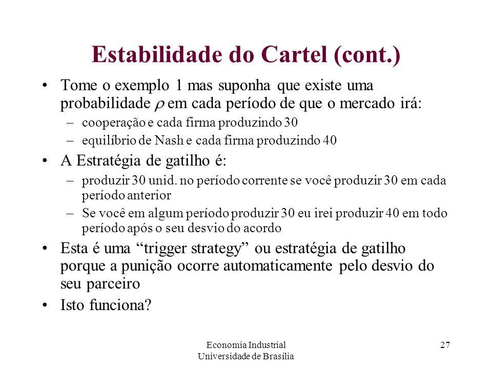 Economia Industrial Universidade de Brasília 27 Estabilidade do Cartel (cont.) Tome o exemplo 1 mas suponha que existe uma probabilidade  em cada per