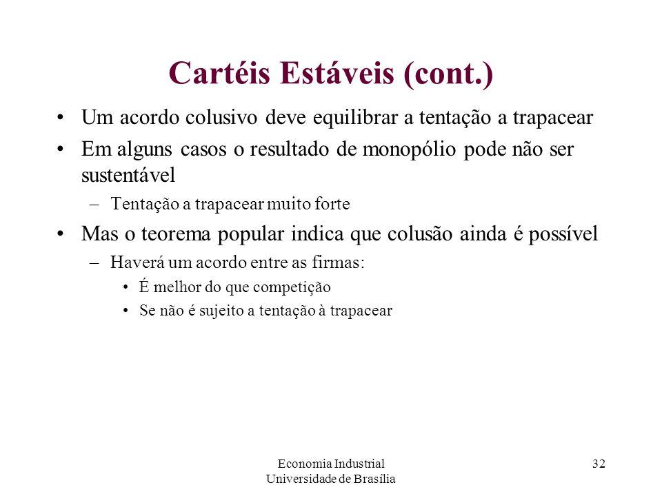 Economia Industrial Universidade de Brasília 32 Cartéis Estáveis (cont.) Um acordo colusivo deve equilibrar a tentação a trapacear Em alguns casos o r