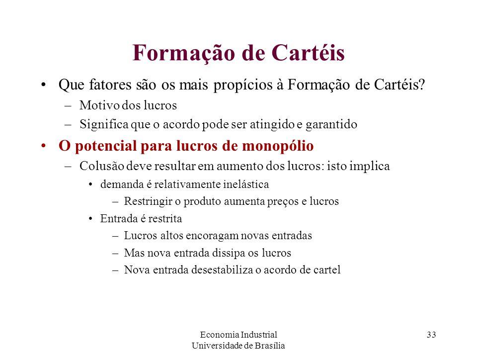 Economia Industrial Universidade de Brasília 33 Formação de Cartéis Que fatores são os mais propícios à Formação de Cartéis? –Motivo dos lucros –Signi