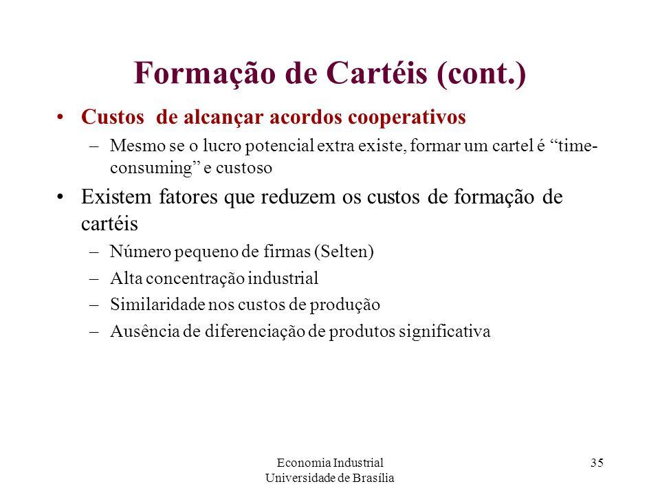 Economia Industrial Universidade de Brasília 35 Formação de Cartéis (cont.) Custos de alcançar acordos cooperativos –Mesmo se o lucro potencial extra