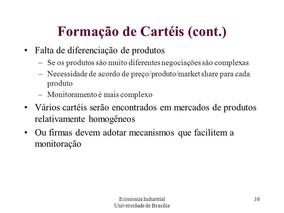 Economia Industrial Universidade de Brasília 38 Formação de Cartéis (cont.) Falta de diferenciação de produtos –Se os produtos são muito diferentes ne