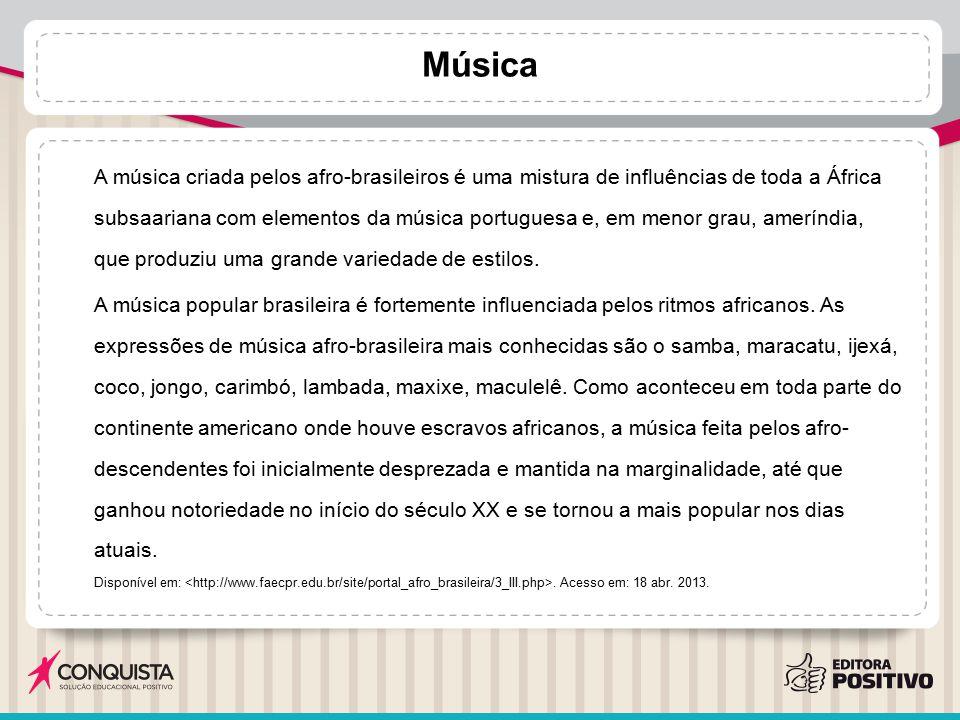 Música A música criada pelos afro-brasileiros é uma mistura de influências de toda a África subsaariana com elementos da música portuguesa e, em menor