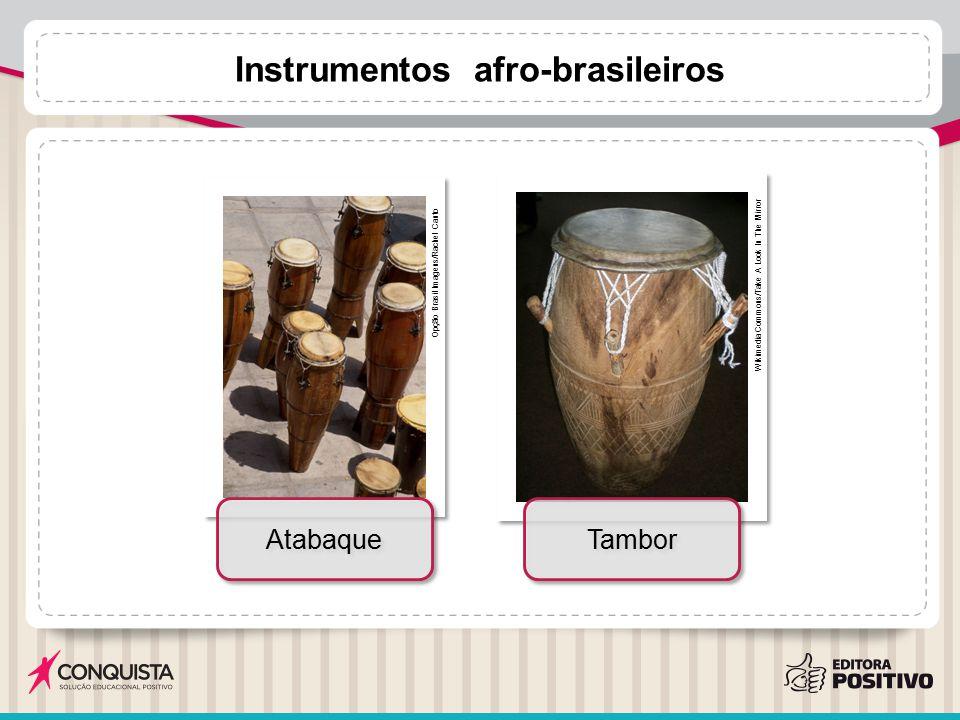 Instrumentos afro-brasileiros Opção Brasil Imagens/Rachel Canto Wikimedia Commons/Take A Look In The Mirror Atabaque Tambor