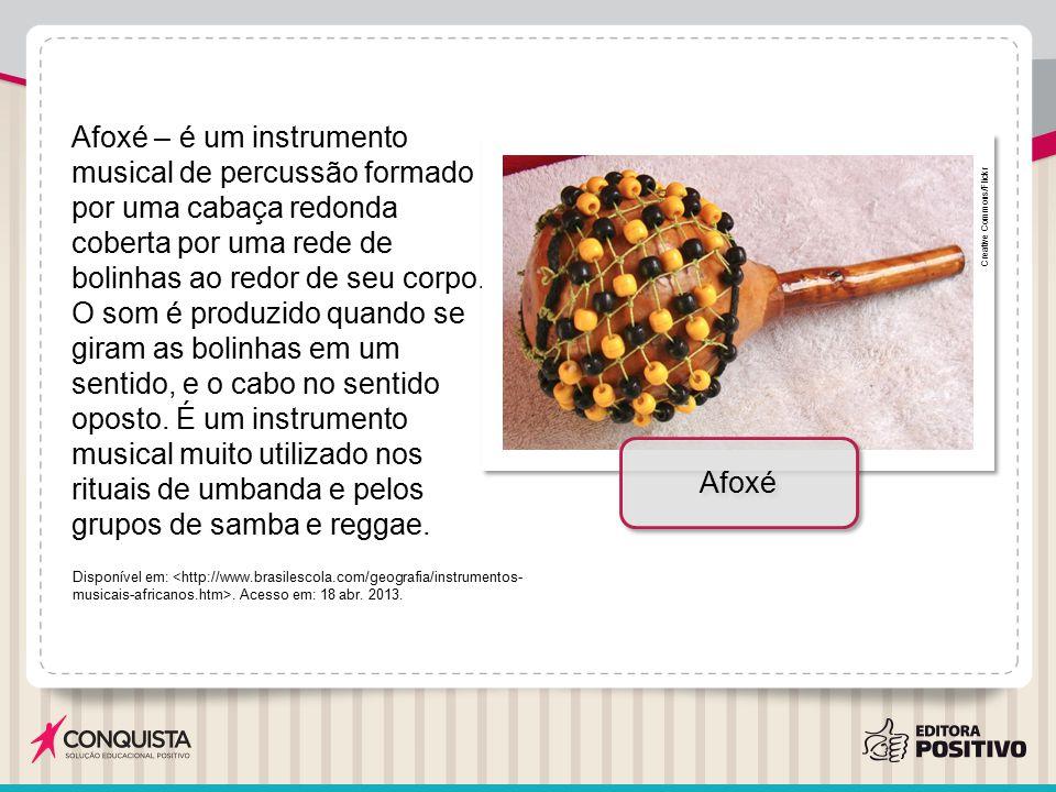 Afoxé – é um instrumento musical de percussão formado por uma cabaça redonda coberta por uma rede de bolinhas ao redor de seu corpo. O som é produzido