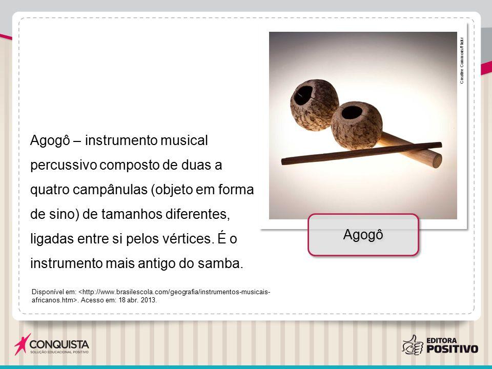 Agogô – instrumento musical percussivo composto de duas a quatro campânulas (objeto em forma de sino) de tamanhos diferentes, ligadas entre si pelos v