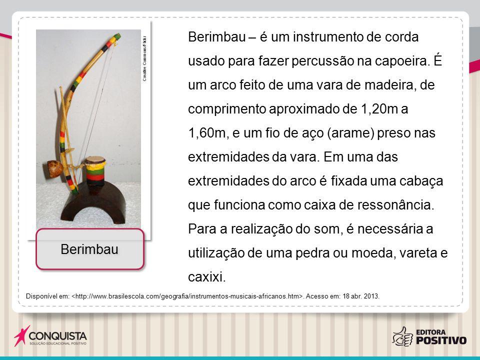 Berimbau – é um instrumento de corda usado para fazer percussão na capoeira. É um arco feito de uma vara de madeira, de comprimento aproximado de 1,20