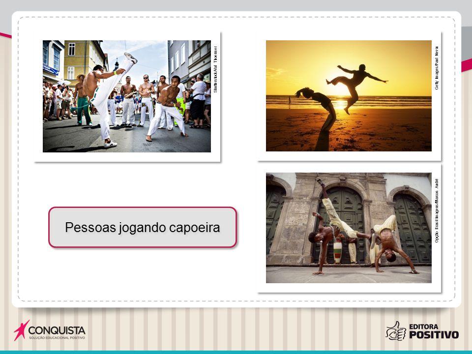 Shutterstock/Val Thoermer Getty Images/Paul Nevin Opção Brasil Imagens/Marcos André Pessoas jogando capoeira