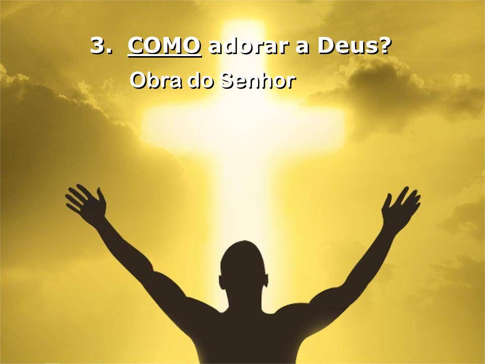 3. COMO adorar a Deus? Obra do Senhor