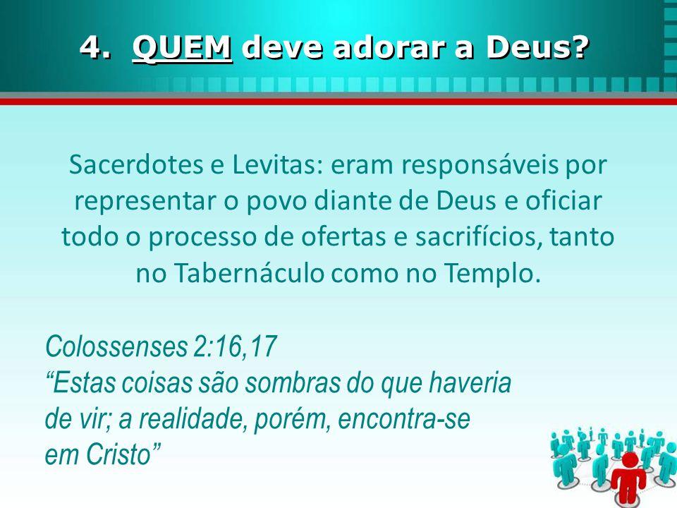 Sacerdotes e Levitas: eram responsáveis por representar o povo diante de Deus e oficiar todo o processo de ofertas e sacrifícios, tanto no Tabernáculo como no Templo.