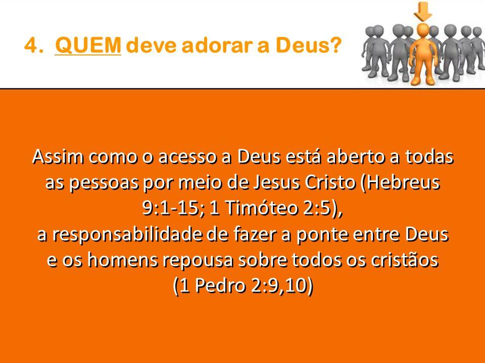 Assim como o acesso a Deus está aberto a todas as pessoas por meio de Jesus Cristo (Hebreus 9:1-15; 1 Timóteo 2:5), a responsabilidade de fazer a ponte entre Deus e os homens repousa sobre todos os cristãos (1 Pedro 2:9,10) Assim como o acesso a Deus está aberto a todas as pessoas por meio de Jesus Cristo (Hebreus 9:1-15; 1 Timóteo 2:5), a responsabilidade de fazer a ponte entre Deus e os homens repousa sobre todos os cristãos (1 Pedro 2:9,10)