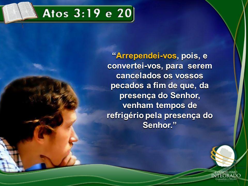 """""""Arrependei-vos, pois, e convertei-vos, para serem cancelados os vossos pecados a fim de que, da presença do Senhor, venham tempos de refrigério pela"""