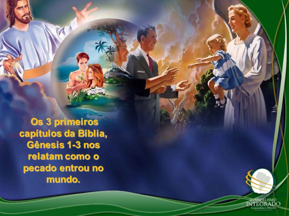 Os 3 primeiros capítulos da Bíblia, Gênesis 1-3 nos relatam como o pecado entrou no mundo. Os 3 primeiros capítulos da Bíblia, Gênesis 1-3 nos relatam
