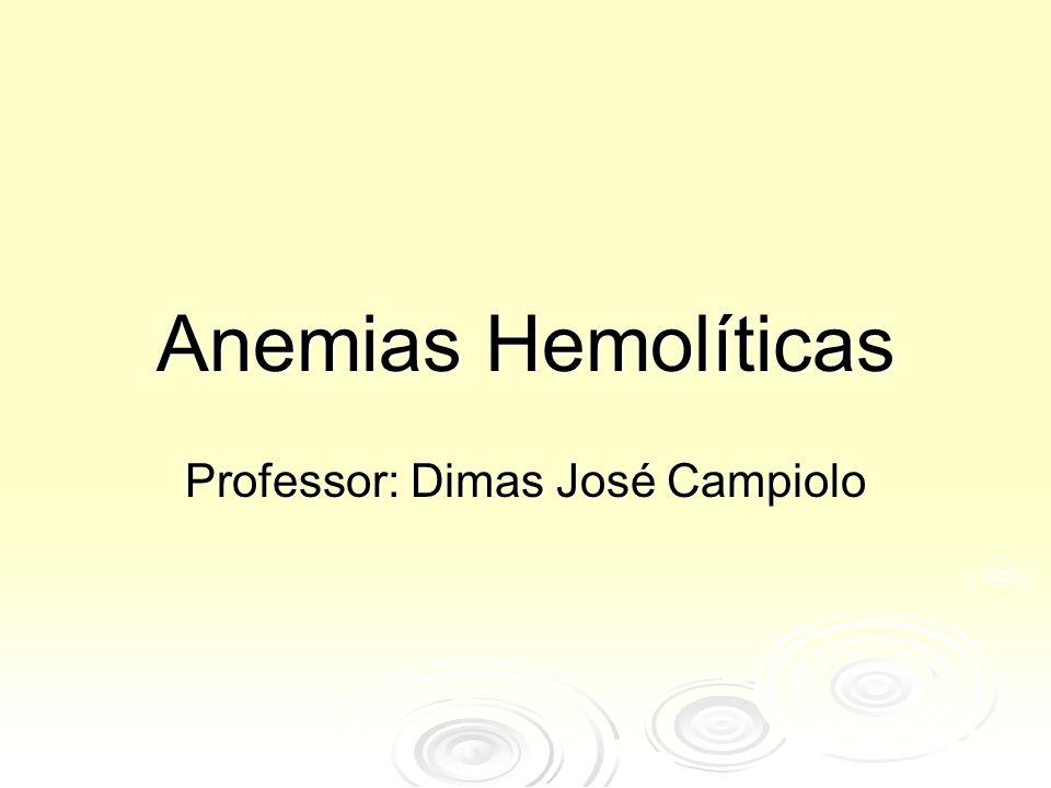 Anemias Hemolíticas Professor: Dimas José Campiolo
