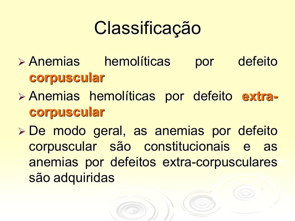 Quadro Clínico  Palidez  Cansaço  Icterícia  Esplenomegalia - dependente da causa da anemia hemolítica