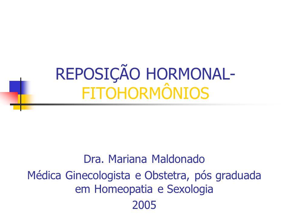 REPOSIÇÃO HORMONAL- FITOHORMÔNIOS Dra. Mariana Maldonado Médica Ginecologista e Obstetra, pós graduada em Homeopatia e Sexologia 2005
