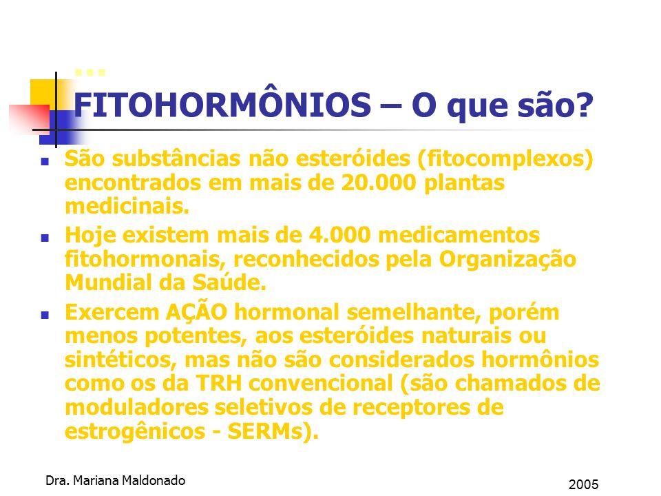 Dra. Mariana Maldonado... FITOHORMÔNIOS – O que são? São substâncias não esteróides (fitocomplexos) encontrados em mais de 20.000 plantas medicinais.