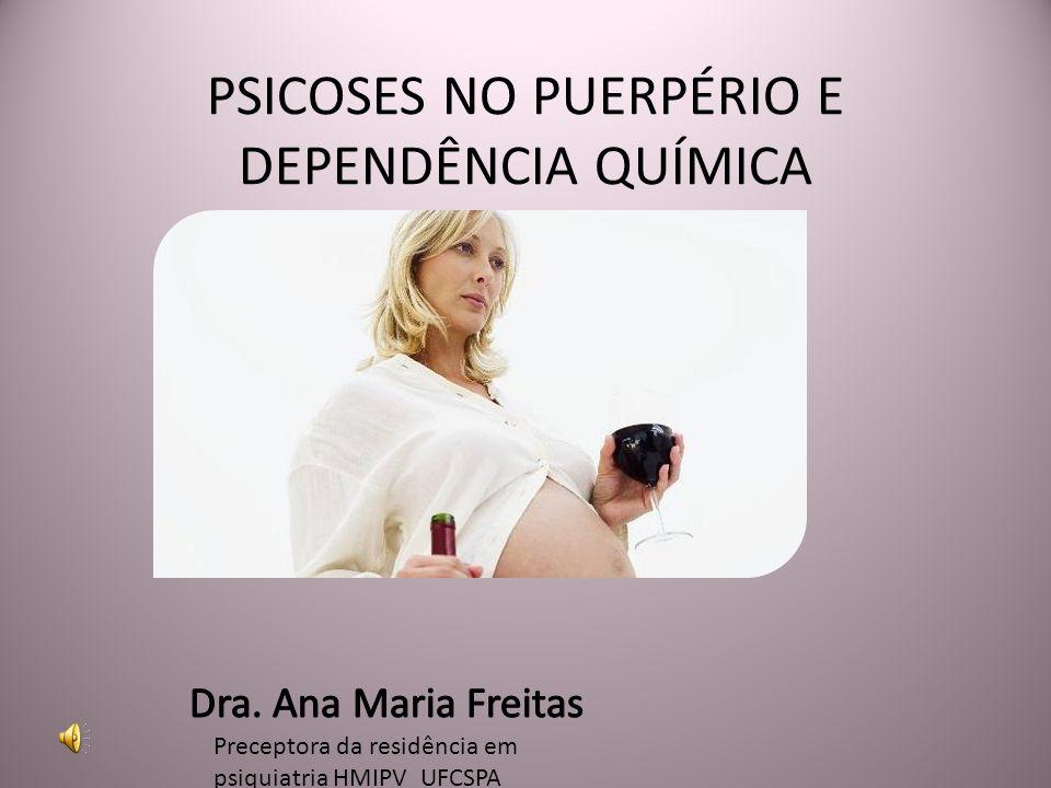 PSICOSES NO PUERPÉRIO E DEPENDÊNCIA QUÍMICA Preceptora da residência em psiquiatria HMIPV_UFCSPA