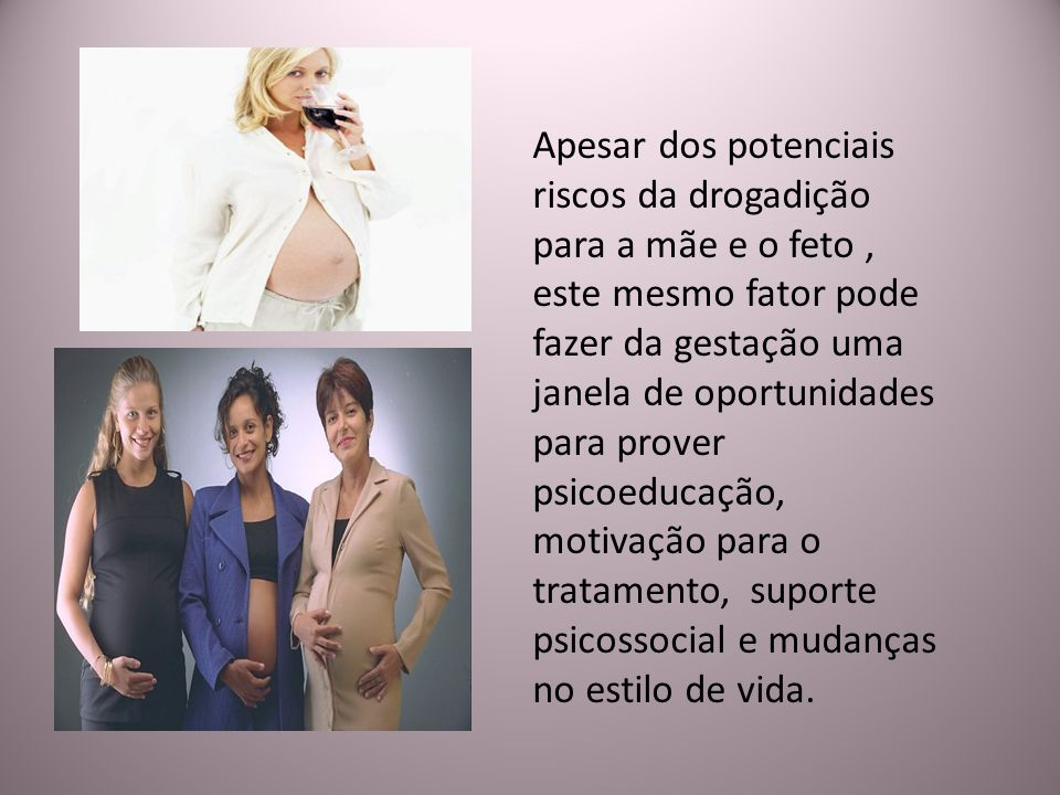 Apesar dos potenciais riscos da drogadição para a mãe e o feto, este mesmo fator pode fazer da gestação uma janela de oportunidades para prover psicoe