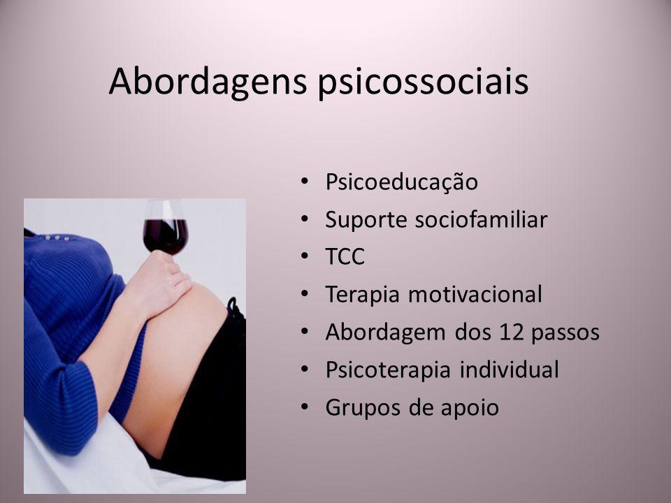 Abordagens psicossociais Psicoeducação Suporte sociofamiliar TCC Terapia motivacional Abordagem dos 12 passos Psicoterapia individual Grupos de apoio