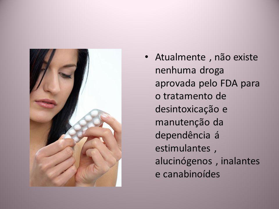 Atualmente, não existe nenhuma droga aprovada pelo FDA para o tratamento de desintoxicação e manutenção da dependência á estimulantes, alucinógenos, i