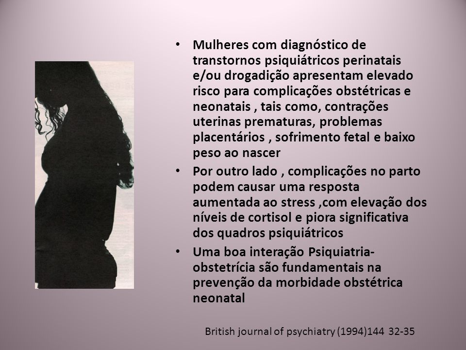 Mulheres com diagnóstico de transtornos psiquiátricos perinatais e/ou drogadição apresentam elevado risco para complicações obstétricas e neonatais, t