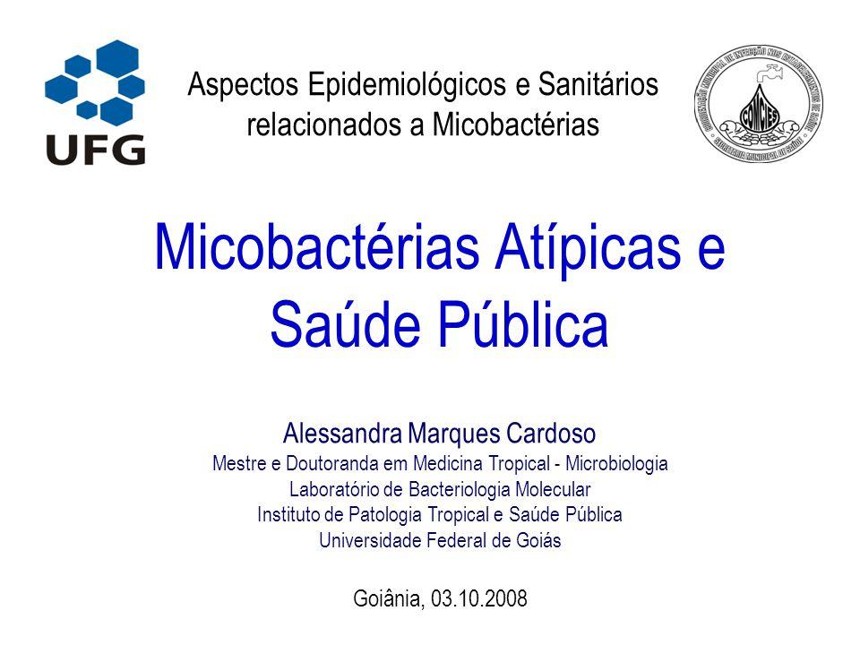 Micobactérias Atípicas e Saúde Pública Diagnóstico Laboratorial Coleta: biópsia ou amostra de tecido, secreção de abscessos (tubo estéril sem conservante ou fixador).