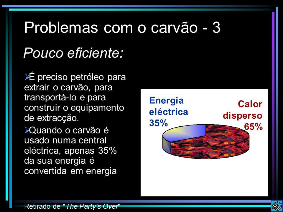 Problemas com o carvão - 3 Pouco eficiente:  É preciso petróleo para extrair o carvão, para transportá-lo e para construir o equipamento de extracção.