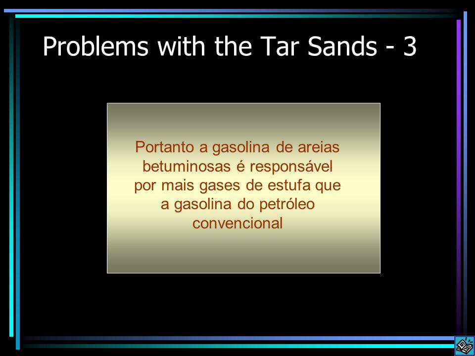 Problems with the Tar Sands - 3 Portanto a gasolina de areias betuminosas é responsável por mais gases de estufa que a gasolina do petróleo convencional