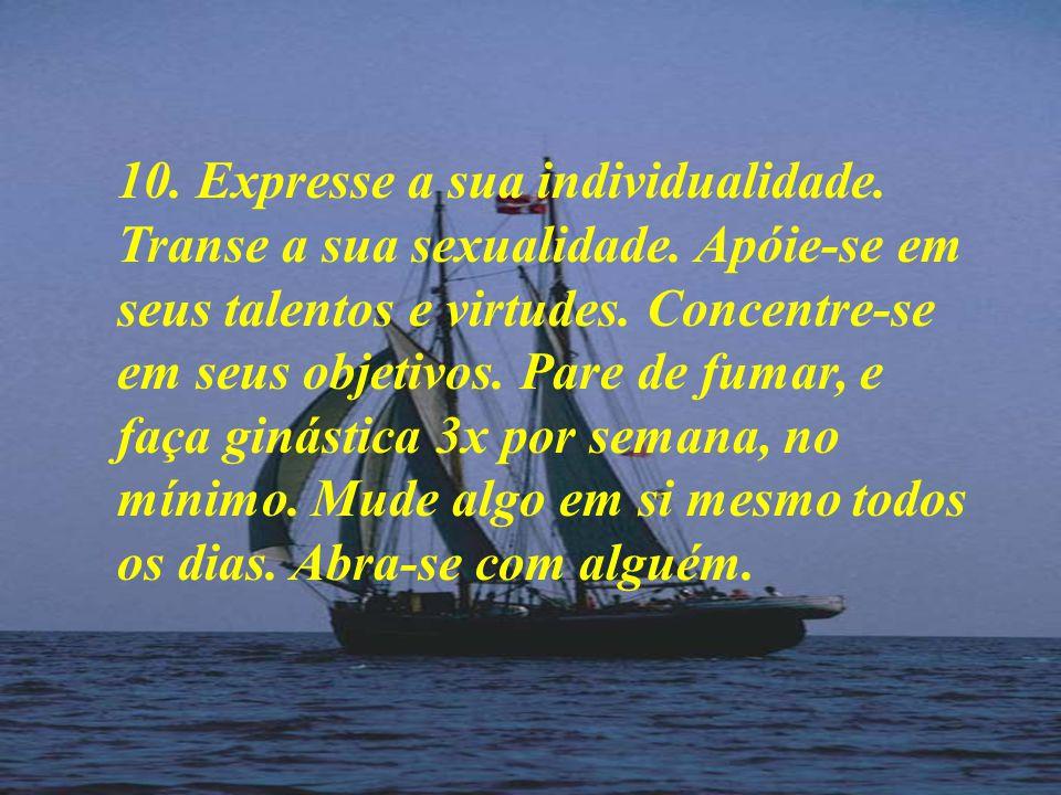 10.Expresse a sua individualidade. Transe a sua sexualidade.