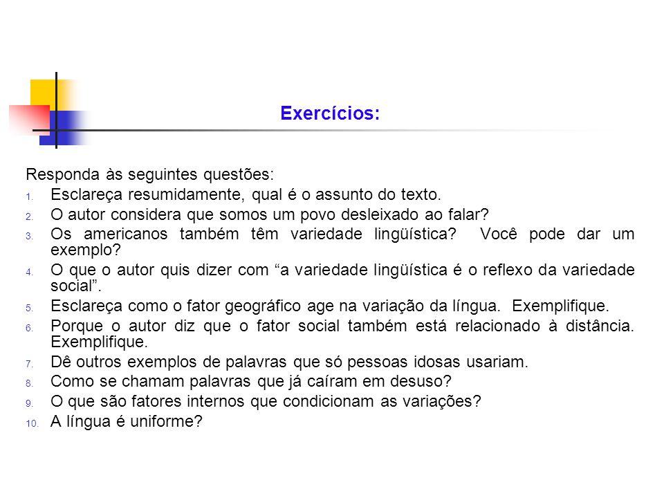 Exercícios: Responda às seguintes questões: 1. Esclareça resumidamente, qual é o assunto do texto. 2. O autor considera que somos um povo desleixado a