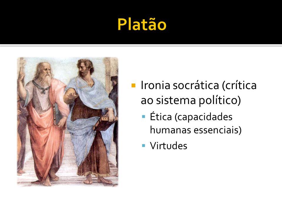 Ironia socrática (crítica ao sistema político)  Ética (capacidades humanas essenciais)  Virtudes