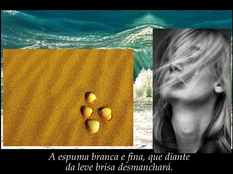 Grãos de areia, nas praias da existência, é o que somos.