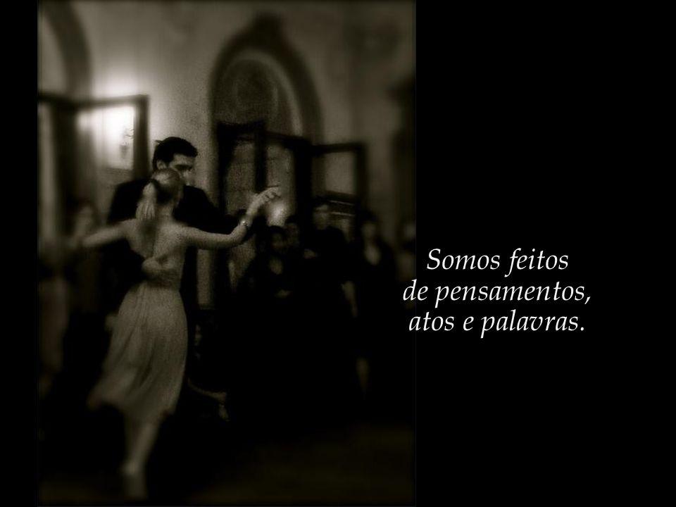 E vamos vivendo as nossas vidas, dançando ao som do destino, durante o tempo que nos é destinado.