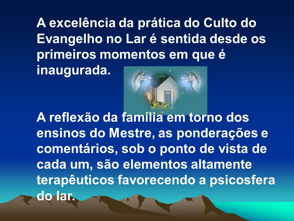 A excelência da prática do Culto do Evangelho no Lar é sentida desde os primeiros momentos em que é inaugurada. A reflexão da família em torno dos ens