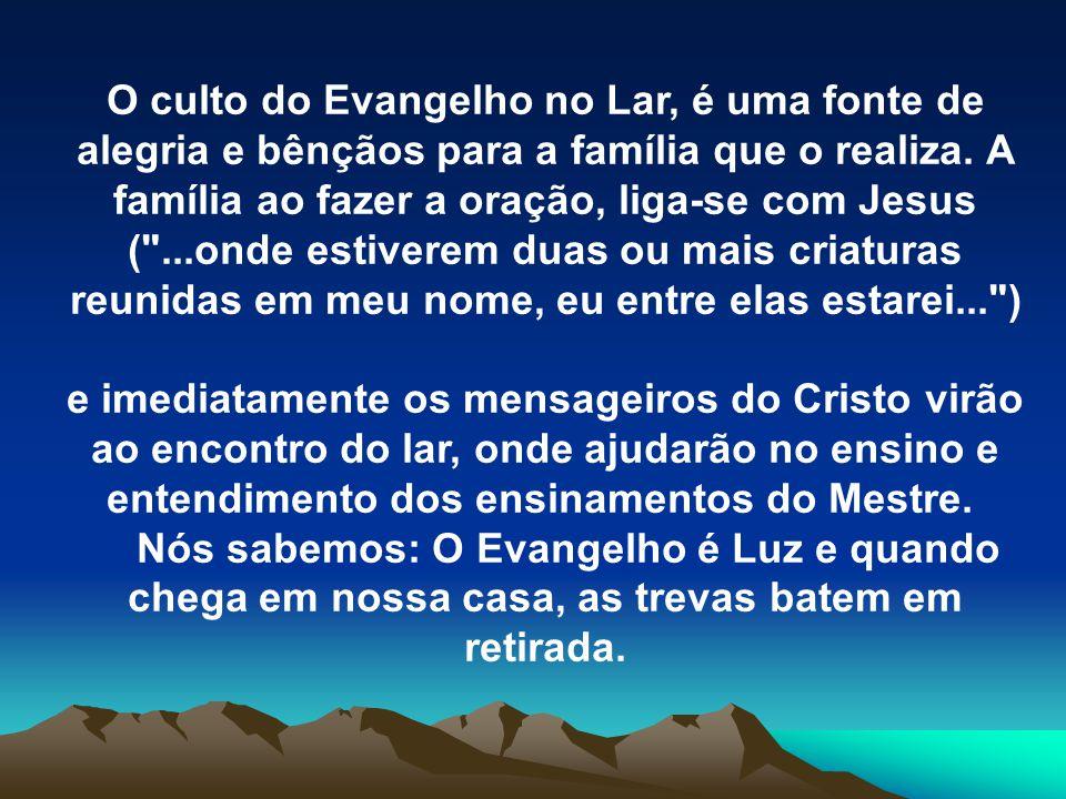 O culto do Evangelho no Lar, é uma fonte de alegria e bênçãos para a família que o realiza. A família ao fazer a oração, liga-se com Jesus (