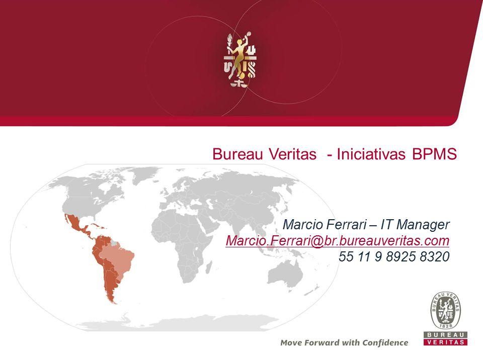 Bureau Veritas - Iniciativas BPMS Marcio Ferrari – IT Manager Marcio.Ferrari@br.bureauveritas.com 55 11 9 8925 8320