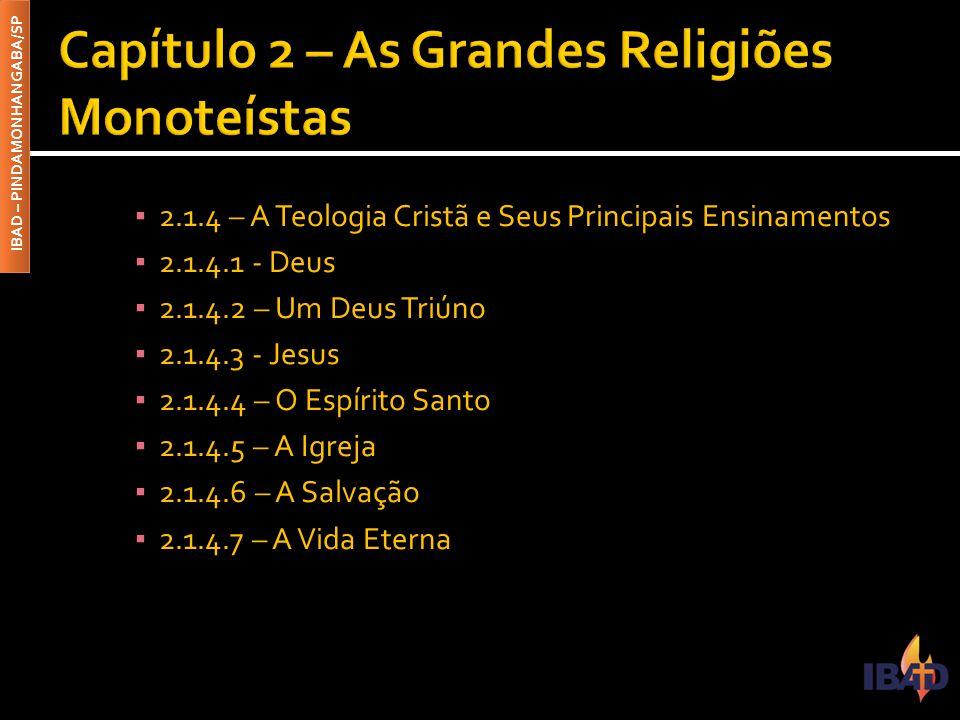 IBAD – PINDAMONHANGABA/SP ▪ 2.1.4 – A Teologia Cristã e Seus Principais Ensinamentos ▪ 2.1.4.1 - Deus ▪ 2.1.4.2 – Um Deus Triúno ▪ 2.1.4.3 - Jesus ▪ 2