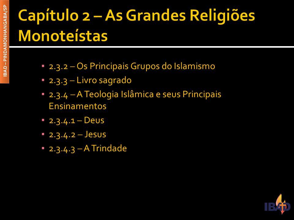 IBAD – PINDAMONHANGABA/SP ▪ 2.3.2 – Os Principais Grupos do Islamismo ▪ 2.3.3 – Livro sagrado ▪ 2.3.4 – A Teologia Islâmica e seus Principais Ensiname
