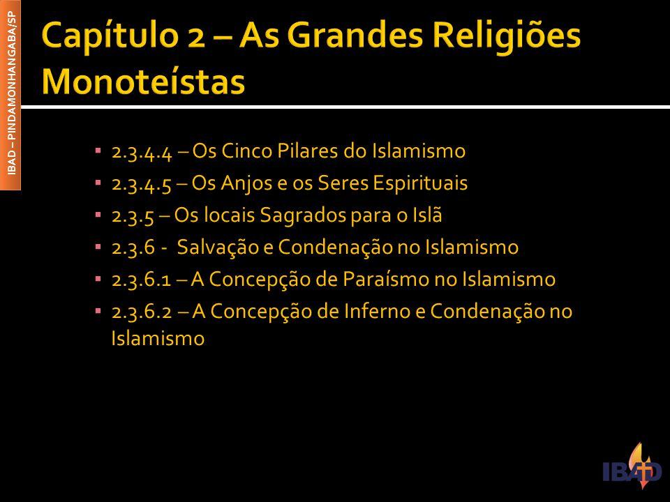 IBAD – PINDAMONHANGABA/SP ▪ 2.3.4.4 – Os Cinco Pilares do Islamismo ▪ 2.3.4.5 – Os Anjos e os Seres Espirituais ▪ 2.3.5 – Os locais Sagrados para o Is
