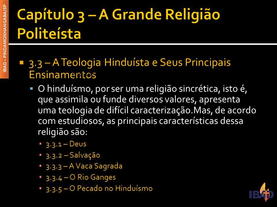IBAD – PINDAMONHANGABA/SP  3.3 – A Teologia Hinduísta e Seus Principais Ensinamentos  O hinduísmo, por ser uma religião sincrética, isto é, que assi