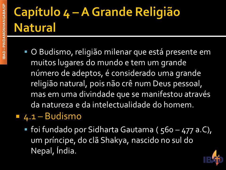 IBAD – PINDAMONHANGABA/SP  O Budismo, religião milenar que está presente em muitos lugares do mundo e tem um grande número de adeptos, é considerado