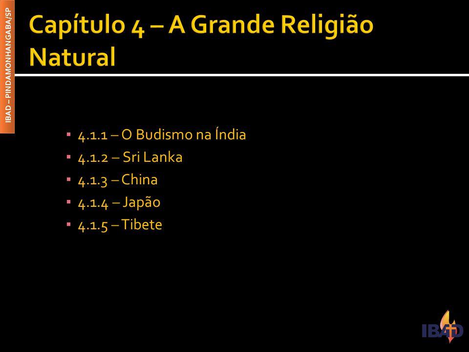 IBAD – PINDAMONHANGABA/SP ▪ 4.1.1 – O Budismo na Índia ▪ 4.1.2 – Sri Lanka ▪ 4.1.3 – China ▪ 4.1.4 – Japão ▪ 4.1.5 – Tibete