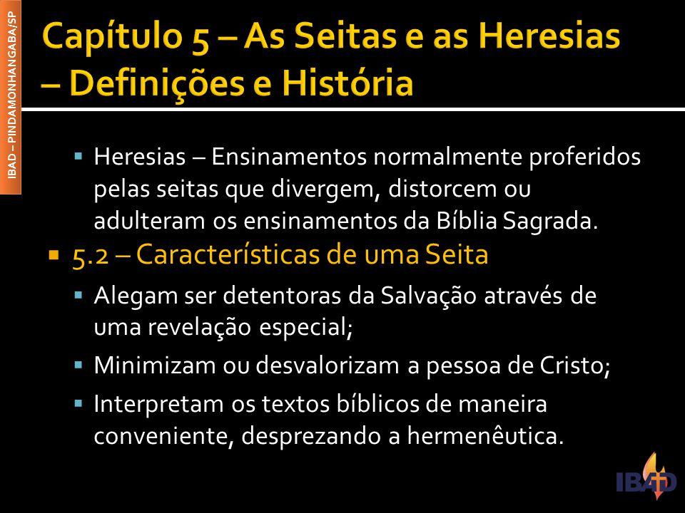 IBAD – PINDAMONHANGABA/SP  Heresias – Ensinamentos normalmente proferidos pelas seitas que divergem, distorcem ou adulteram os ensinamentos da Bíblia