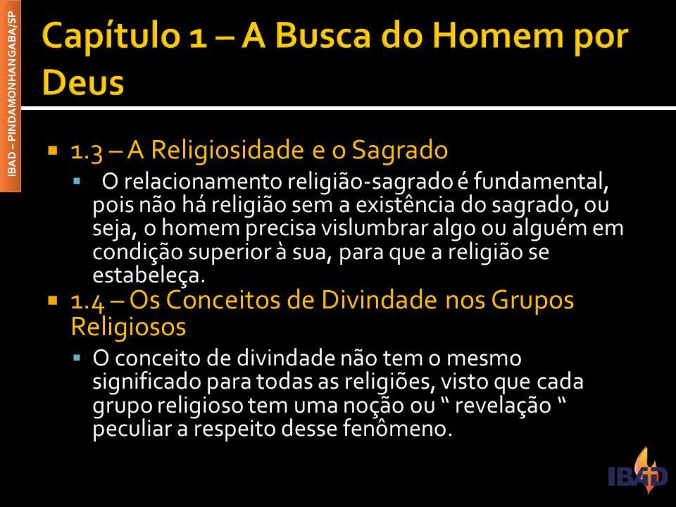 IBAD – PINDAMONHANGABA/SP  1.3 – A Religiosidade e o Sagrado  O relacionamento religião-sagrado é fundamental, pois não há religião sem a existência